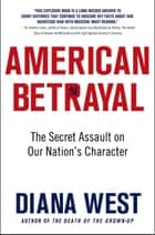 American Betrayal - The Secret Assault on Our Nation's Character ebook by Diana West