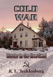Cold War: Murder in the Heartland ebook by Robert L. Tecklenburg