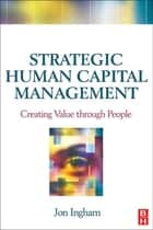 Strategic Human Capital Management ebook by Jon Ingham