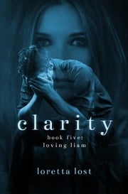 Clarity 5: Loving Liam ebook by Loretta Lost