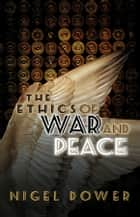 The Ethics of War and Peace ebook by Nigel Dower