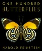 One Hundred Butterflies ebook by Harold Feinstein, Fred Gagnon