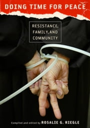 Doing Time for Peace - Resistance, Family, and Community ebook by Rosalie G. Riegle, Dan McKanan