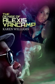 The Demise of Alexis Vancamp ebook by Karen P. Williams