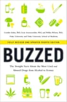 Buzzed: The Straight Facts About the Most Used and Abused Drugs from Alcohol to Ecstasy (Fully Revised and Updated Fourth Edition) ebook by Jeremy Foster, Leigh Heather Wilson, Cynthia Kuhn,...