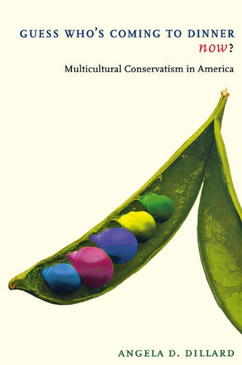 Guess Who's Coming to Dinner Now? - Multicultural Conservatism in America ebook by Angela D. Dillard
