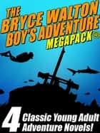 The Bryce Walton Boys' Adventure MEGAPACK ® ebook by Bryce Walton