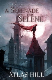 A Serenade for Selene - Memories from Oblivion, #1 ebook by Atlas Hill