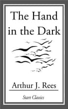 The Hand in the Dark ebook by Arthur J. Rees