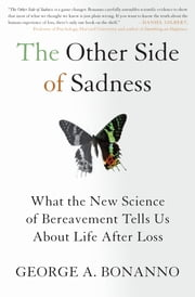 The Other Side of Sadness - What the New Science of Bereavement Tells Us About Life After Loss ebook by George A. Bonanno, Ph.D.