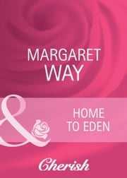 Home To Eden (Mills & Boon Cherish) (Koomera Crossing, Book 4) ebook by Margaret Way