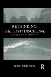 Rethinking the Fifth Discipline - Learning Within the Unknowable ebook by Robert Louis Flood