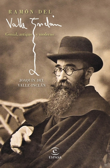 Ramón del Valle-Inclán - Genial, antiguo y moderno ebook by Joaquín del Valle-Inclán