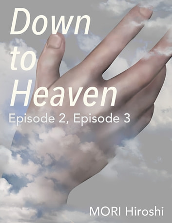 Down to Heaven: Episode 2, Episode 3 ebook by MORI Hiroshi