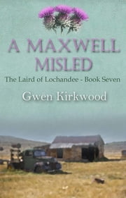 A Maxwell Misled - Part Two of the Children of Lochandee series ebook by Gwen Kirkwood