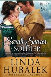 Sarah Snares a Soldier - Brides with Grit, #5 ebook by Linda K. Hubalek