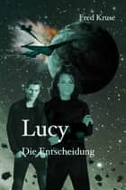 Lucy - Die Entscheidung (Band 7) eBook by Fred Kruse