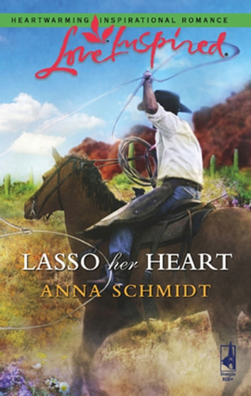 Lasso Her Heart (Mills & Boon Love Inspired) ebook by Anna Schmidt
