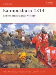 Bannockburn 1314 - Robert Bruce?s great victory ebook by Peter Armstrong,Graham Turner