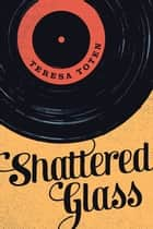 Shattered Glass ebook by Teresa Toten