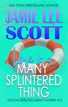 Love is a Many Splintered Thing - Gotcha Detective Agency Mystery, #12 ebook by Jamie Lee Scott