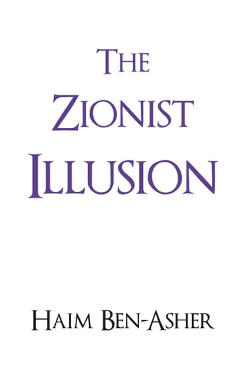 The Zionist Illusion ebook by Haim Ben-Asher