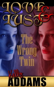 Love and Lust: The Wrong Twin ebook by Kelly Addams