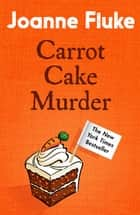 Carrot Cake Murder (Hannah Swensen Mysteries, Book 10) - A deliciously decadent mystery ebook by Joanne Fluke
