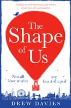 The Shape of Us - A hilarious and emotional page turner about love, life and laughter ebook by Drew Davies