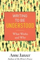 Writing to Be Understood eBook by Anne Janzer