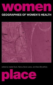 Geographies of Women's Health - Place, Diversity and Difference ebook by Nancy Davis Lewis,Isabel Dyck,Sara McLafferty