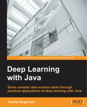 Deep Learning with Java ebook by Yusuke Sugomori