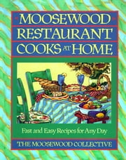 Moosewood Restaurant Cooks at Home - Moosewood Restaurant Cooks at Home ebook by Moosewood Collective