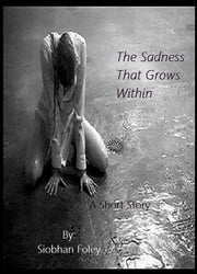 The Sadness That Grows Within - A Short Story ebook by Siobhan Foley