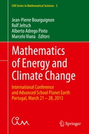 Mathematics of Energy and Climate Change - International Conference and Advanced School Planet Earth, Portugal, March 21-28, 2013 ebook by Jean-Pierre Bourguignon,Rolf Jeltsch,Alberto Adrego Pinto,Marcelo Viana