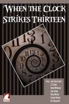 When the Clock Strikes Thirteen eBook by Lois Cloarec Hart, L.T. Smith