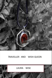 Traveller and Wish-Queen ebook by Laura Wise