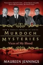 Vices of My Blood ebook by Maureen Jennings