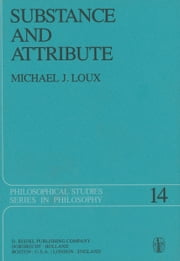 Substance and Attribute - A Study in Ontology ebook by W.J. Loux