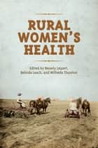 Rural Women's Health ebook by Beverly Leipert, Belinda Leach, Wilfreda Thurston