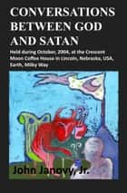 Conversations between God and Satan ebook by John Janovy Jr