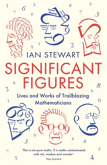 Significant Figures - Lives and Works of Trailblazing Mathematicians ebook by Professor Ian Stewart
