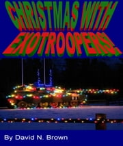Christmas With EXOTROOPERS! ebook by David N. Brown