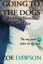 Going to the Dogs Wedding Novellas Boxed Set ebook by Zoe Dawson