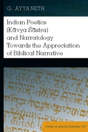 Indian Poetics (Kavya Sastra) and Narratology Towards the Appreciation of Biblical Narrative ebook by G. Ayyaneth
