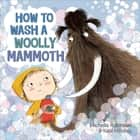 How to Wash a Woolly Mammoth - A Picture Book ebook by Michelle Robinson, Kate Hindley