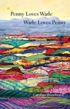 Penny Loves Wade, Wade Loves Penny ebook by Caroline Woodward
