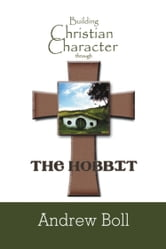 Building Christian Character Through the Hobbit: Bible-Study and Companion Book ebook by Andrew Boll