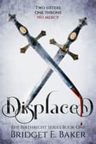 Displaced ebook by Bridget E. Baker