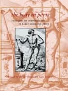 The Body in Parts ebook by David Hillman,Carla Mazzio